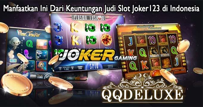Manfaatkan Ini Dari Keuntungan Judi Slot Joker123 di Indonesia