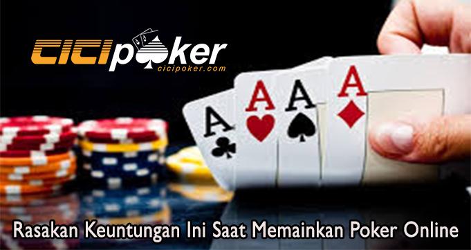 Rasakan Keuntungan Ini Saat Memainkan Poker Online