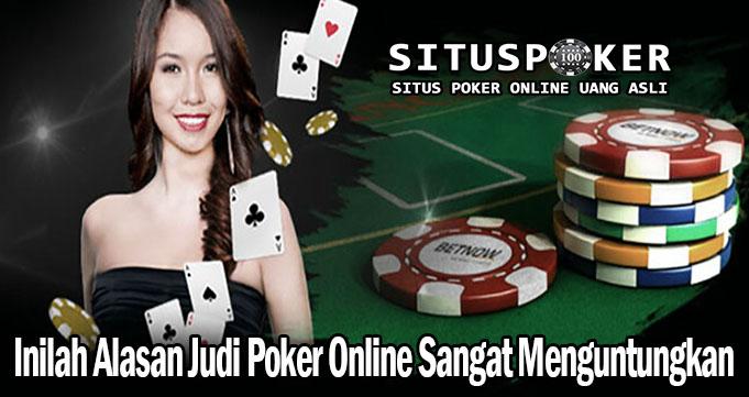 Inilah Alasan Judi Poker Online Sangat Menguntungkan